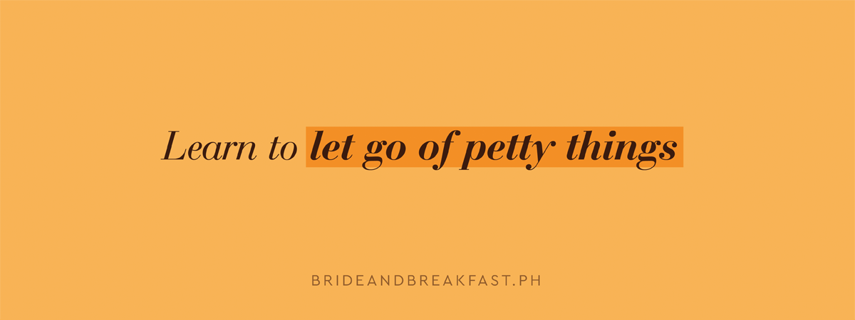 Learn to let go of petty things