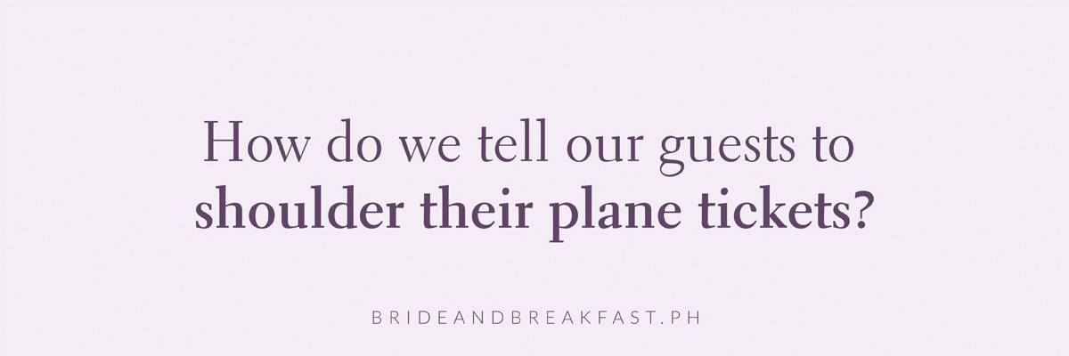 How do we tell our guests to shoulder their plane tickets?