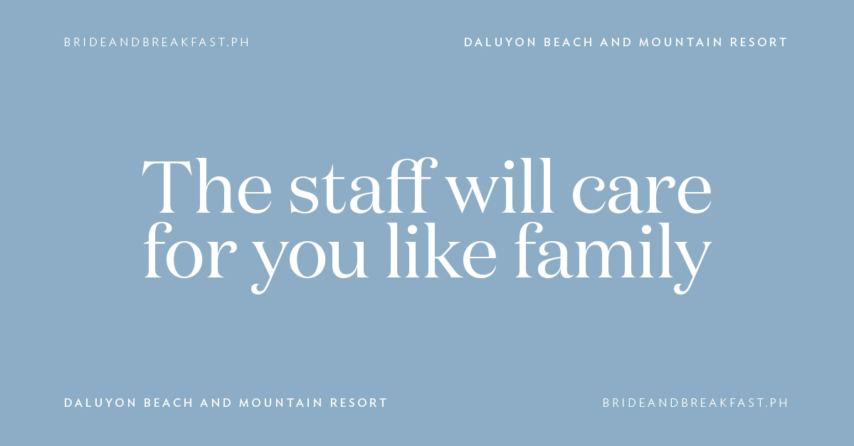 The staff will care for you like family