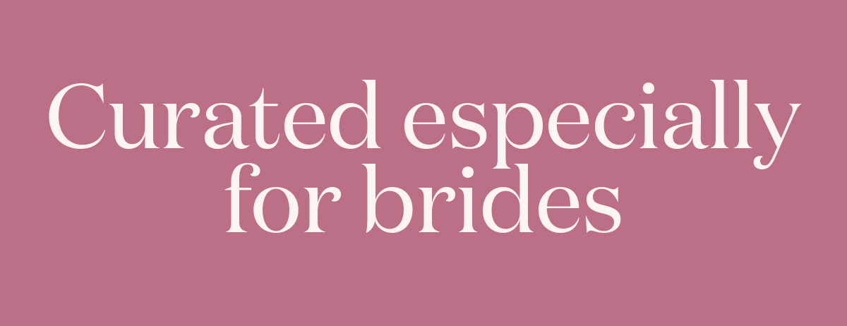 Curated Especially for Brides