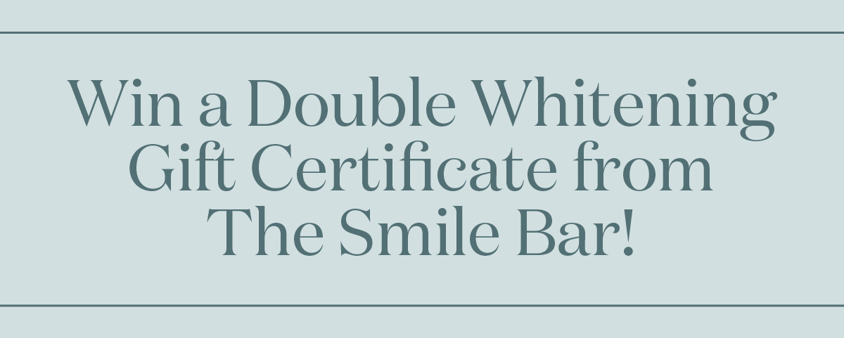 Win a Double Whitening Gift Certificate from The Smile Bar!
